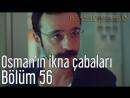 56. Bölüm - Osmanın İkna Çabaları