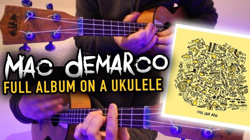 Mac Demarco This Old Dog - Ukulele Medley