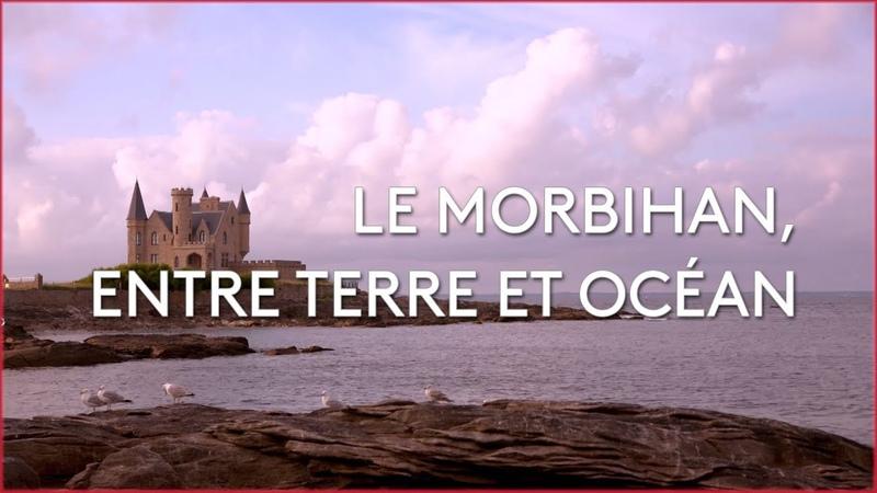 Le Morbihan, entre terre et océan - Émission intégrale