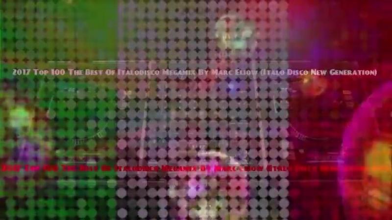 2017 Top 100 The Best Of Italodisco Megamix By Marc Eliow (Italo Disco New Gener