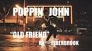 POPPIN JOHN | OLD FRIEND by ELDERBROOK