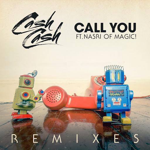 Cash Cash альбом Call You (feat. Nasri of MAGIC!) [Remixes]