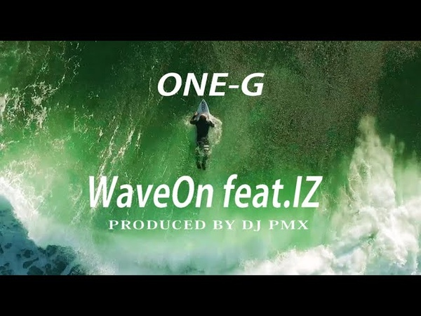 ONE-G / WAVE ON feat. IZ (Prod by DJ PMX) Official Music Video