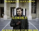 FEDER FEAT.ALEX AIONO - LORDLY ( DJ WOLF MASH UP REMIX 2018 )
