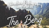 EP13 Adventure Photography On Location - South Africa - The Berg