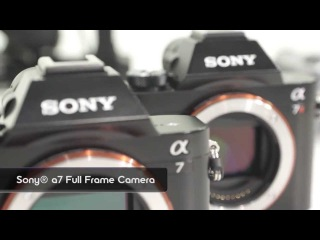 Sony A7 Series Full-Frame Mirrorless Cameras are here!