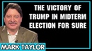 Mark Taylor Update 10/19/2018 — THE VICTORY OF TRUMP IN MIDTERM ELECTION FOR SURE