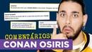 CONAN OSIRIS LÊ MAUS COMENTÁRIOS E Agora