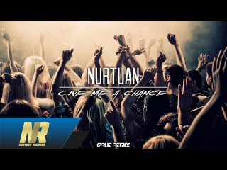 Nurtuan - Give Me A Chance - (Prut Remix)