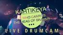 Kartikeya - He Who Carries The Head Of Brahma Alex Smirnov Live Drumcam
