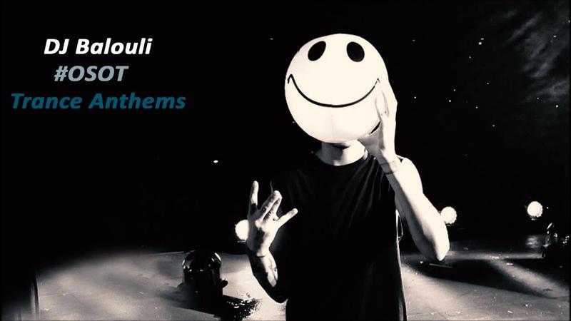 Trance Anthems Mix 2019 @ DJ Balouli OSOT Live - Tunisia