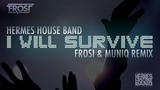 Hermes House Band - I Will Survive (Frosi &amp Muniq Remix)