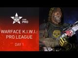 Warface K.I.W.I.: Pro League. Day 1