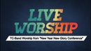 TC Band Live Worship New Year New Glory Conference With Joshua Mills