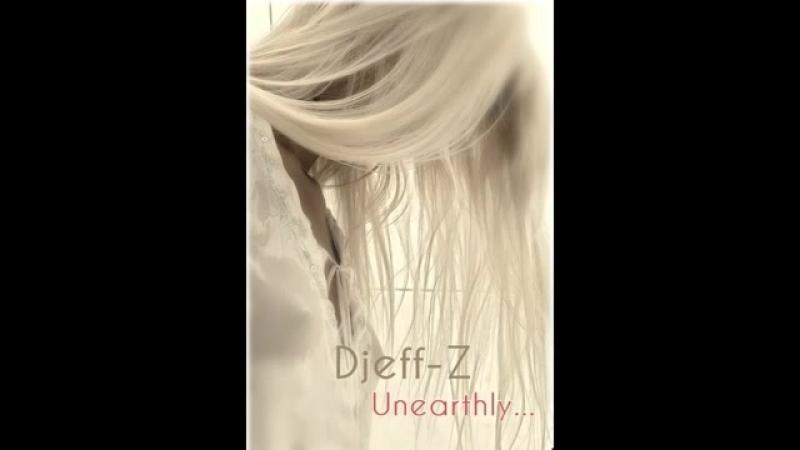 Djeff-Z Unearthly....mp4