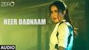ZERO Heer Badnaam Full Audio Shah Rukh Khan, Katrina Kaif, Anushka Sharma Tanishk Bagchi