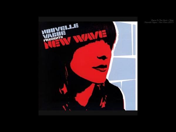 Dance To The Music Telex Nouvelle Vague New Wave 2007