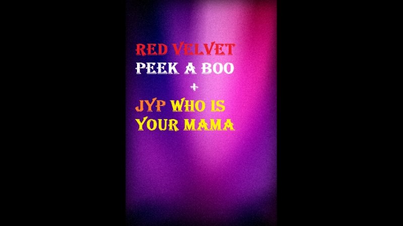 Red velvet Joy Peek-a-boo and JYP Who's your mama