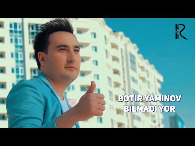 Botir Yaminov - Bilmadi yor   Ботир Яминов - Билмади ёр
