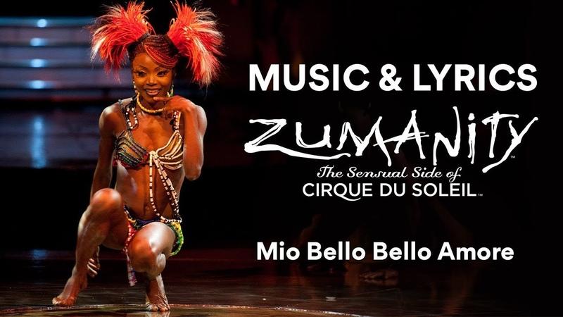 Music Lyrics ZUMANITY Mio Bello Bello Amore Cirque du Soleil
