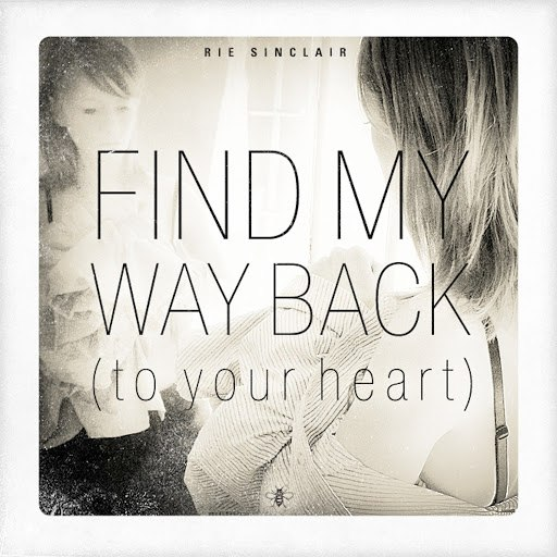 Rie Sinclair альбом Find My Way Back (To Your Heart)