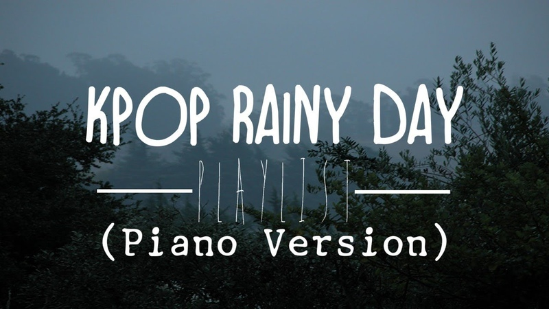 Kpop Piano Rainy Day Playlist   For Studying, Sleeping or for Chilling