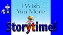 I WISH YOU MORE Read Along ~ Children's Book ~ Story Time ~ Bedtime Story Read Aloud Books