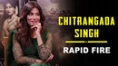 RAPID FIRE Ravishing Chitrangada Singh Reveals Women Have Hit On Her