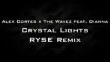Alex Cortes x The Wavez feat. Dianna - Crystal Lights (RYSE Remix)