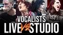 VOCALISTS: LIVE VS STUDIO