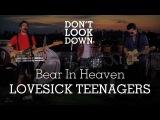 Bear In Heaven - Lovesick Teenagers - Don't Look Down