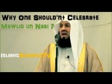 Why One Shouldn't Celebrate Mawlid un Nabi  (Prophet's Birthday)