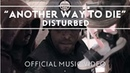 Disturbed - Another Way To Die [Official Music Video]