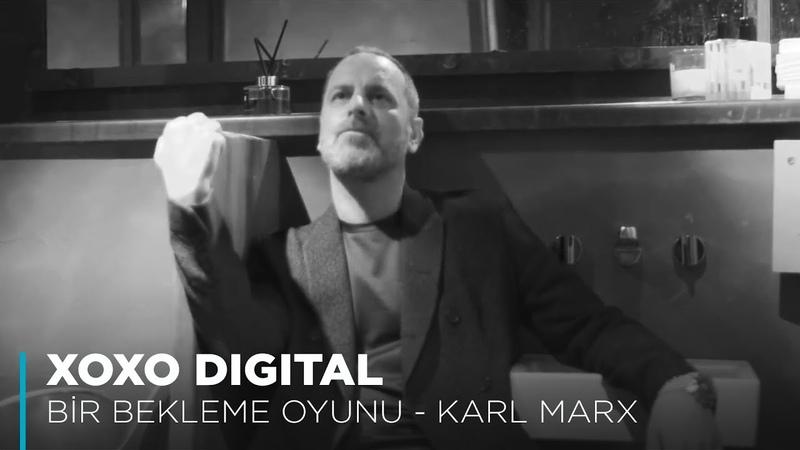 XOXO Digital | Ozan Güvenle Bir Bekleme Oyunu Karl Marx