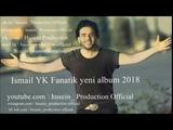 ISMAIL YK FANATIK 2018 YENI ALBUM youtube.com husein_production official