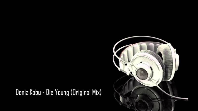 Deniz Kabu - Die Young (Original Mix)