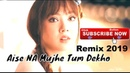 Aise na Mujhe Tum Dekho Remix Latest Songs 2019