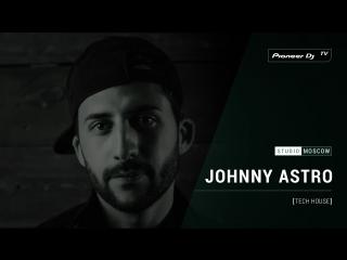 JOHNNY ASTRO [ tech house ] @ Pioneer DJ TV | Moscow