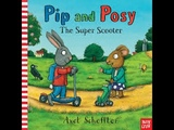 Pip and Posy, The Super Scooter - Axel Scheffler Books for Kids Read Aloud