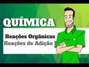 Química - Reações Orgânicas: Reações de Adição I