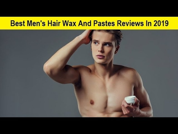 Top 3 Best Mens Hair Wax And Pastes Reviews In 2019