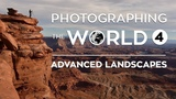 Photographing the World 4 Advanced Landscape Photography Tutorial