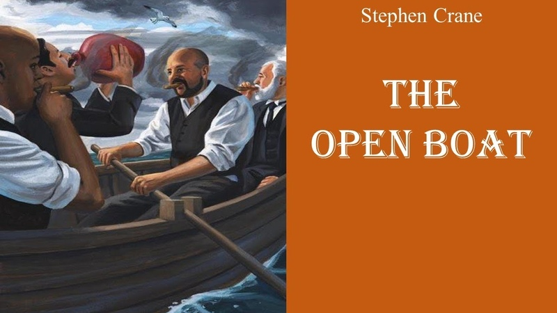 ëthe open boatí by stephen crane essay Stephen crane found himself floating in a dinghy for thirty hours after the commodore, the steamship he was on, wrecked on its way to cuba those experiences informed his short story the open boat alternating between the harrowing moments of waves crashing over the bow of the dinghy and the.