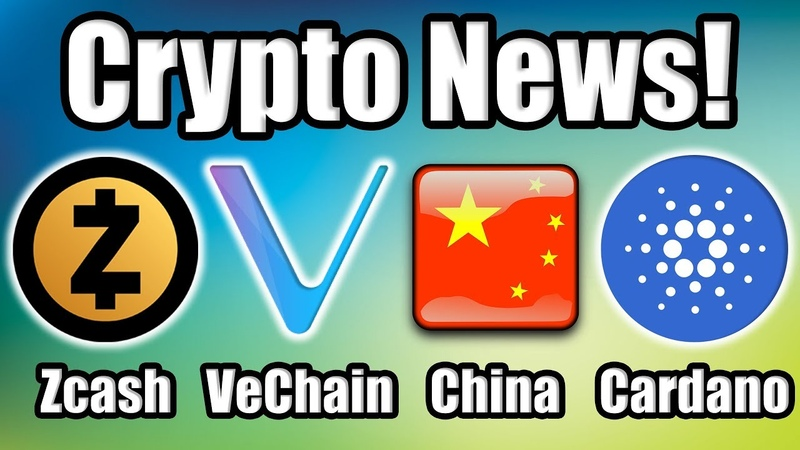 Big Things are Happening in Cryptocurrency Vechain Cardano Zcash China Bitcoin News