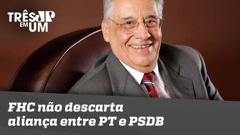 FHC não descarta aliança entre PT e PSDB