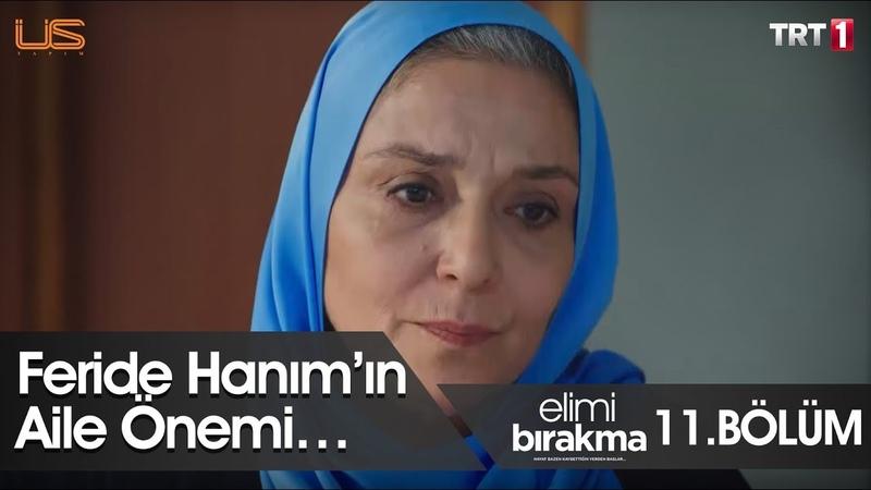 Feride Hanım'ın aile önemi… - Elimi Bırakma 11. Bölüm