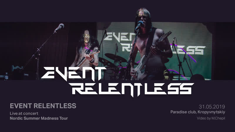 Event Relentless (Live at Nordic Summer Madness Tour, 31.05.2019, Paradise club, Kropyvnytskyi)