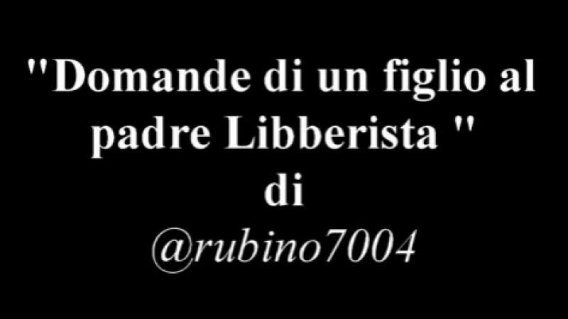 Domande Di Un Figlio Al Padre Libberista @rubino7004