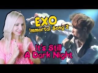 EXO - IT'S STILL A DARK NIGHT (Immortal Song 2) REACTION/РЕАКЦИЯ | K-POP ARI RANG