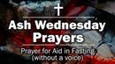 Ash Wednesday Prayers - Prayer for Aid in Fasting (without a voice)